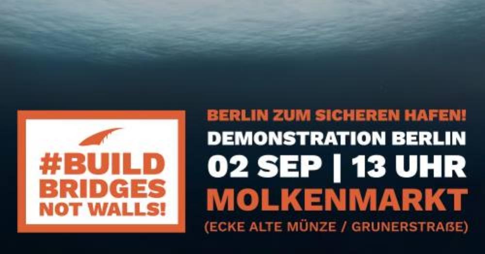 Baut Brücken, keine Mauern – Weitere Demo der Seebrücke in Berlin am 2. September